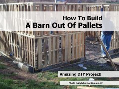 How To Build A Barn how to build a barn out of pallets
