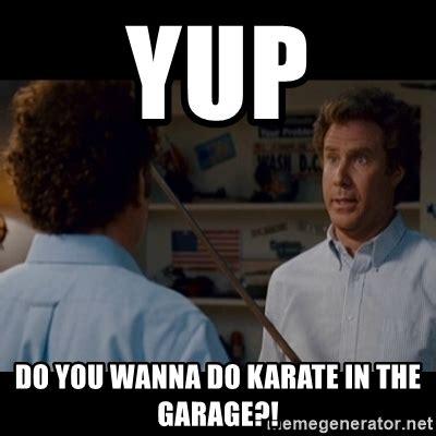 Karate Meme Generator - yup do you wanna do karate in the garage step brothers