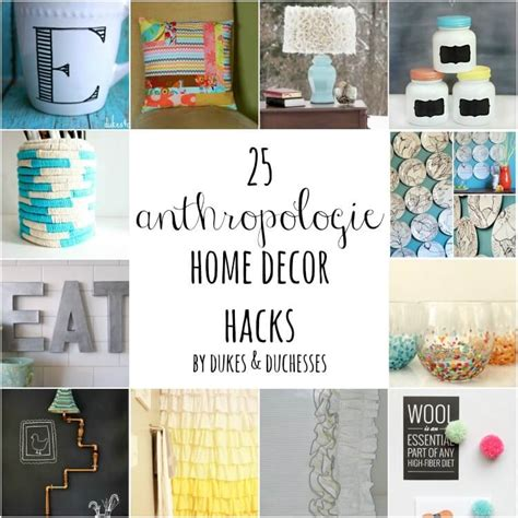 hacks for home 25 anthropologie home decor hacks dukes and duchesses