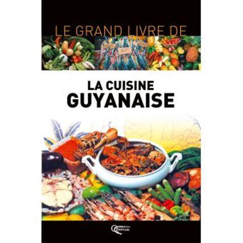 fnac livre cuisine le grand livre de la cuisine guyanaise reli 233