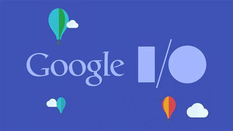 goggle io i o 2017 11 things you need to tech news inc