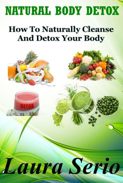 Laurs Detox by Detox How To Naturally Cleanse And Detox