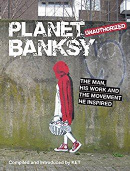 planet banksy the man his work and the movement he inspired ebook alan ket amazon de kindle