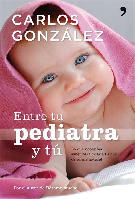 entre tu pediatra y 8499980155 fotos todos los libros de carlos gonz 225 lez entre tu pediatra y t 250