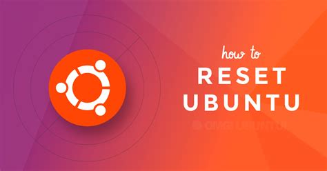 resetting ubuntu to factory settings reset ubuntu to default with this new app omg ubuntu