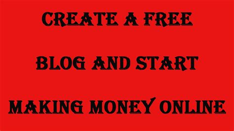 Start Making Money Online For Free - create a free blog and start making money online make your own blog with a few clicks