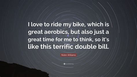 I Like To Ride My Bike Oceanseven robin williams quote i to ride my bike which is great but also just a great
