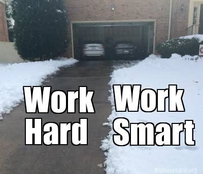 Work Work Work Meme - meme creator work hard work smart meme generator at