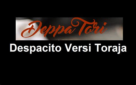 download lagu despacito download lagu despacito deppa tori full versi toraja