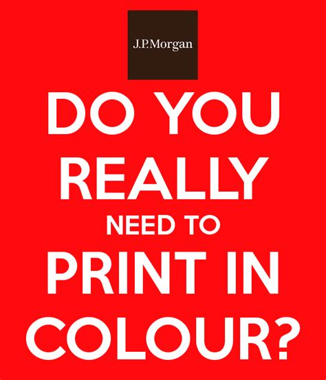 do you in color do you really need to print in colour poster jpm keep