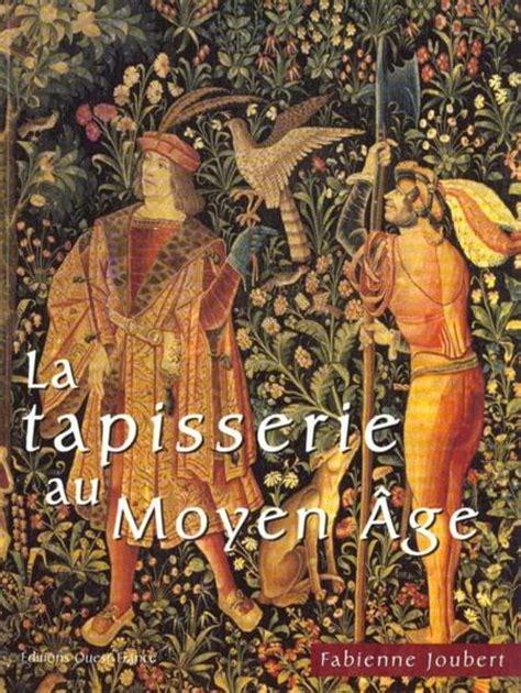 Tapisserie Moyen Age by Livre Aed Tapisserie Au Moyen Age La Fabienne Joubert