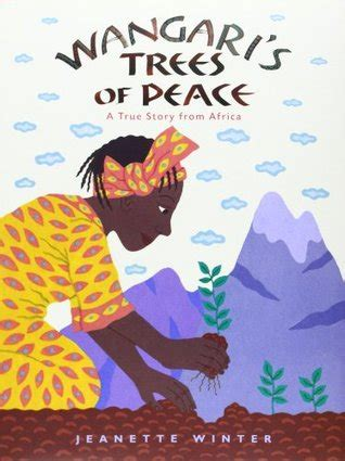 peace with trees a memoir books wangari s trees of peace a true story from africa by