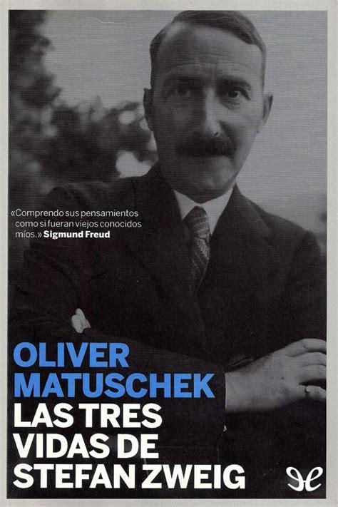 el mundo de ayer stefan zweig entre montones de libros las tres vidas de stefan zweig oliver matuschek en pdf libros gratis