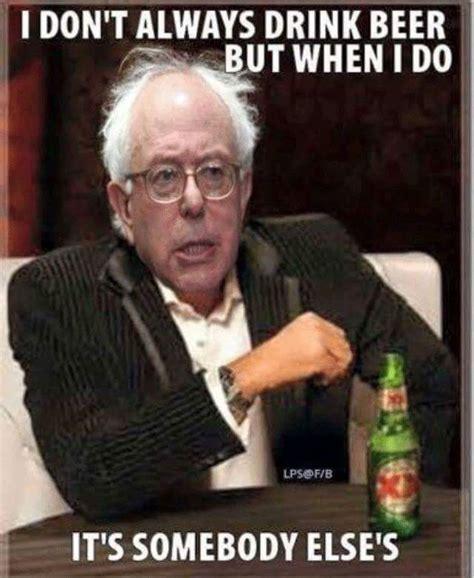 Beer Meme Guy - i don t always drink beer funny bernie sanders meme