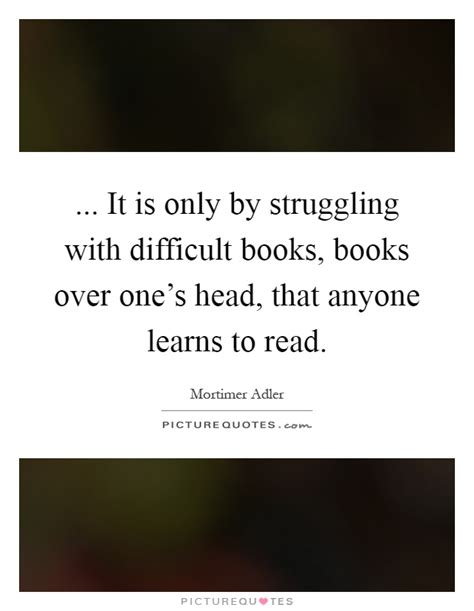 difficult books it is only by struggling with difficult books books
