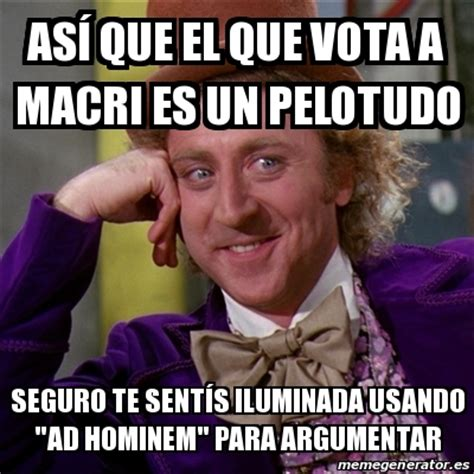 Ad Hominem Meme - meme willy wonka as 205 que el que vota a macri es un