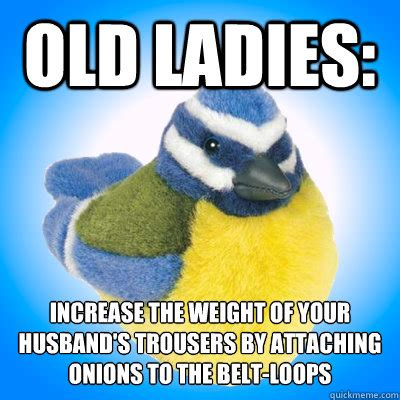 Increase The Memes - old ladies increase the weight of your husband s trousers by attaching onions to the belt loops