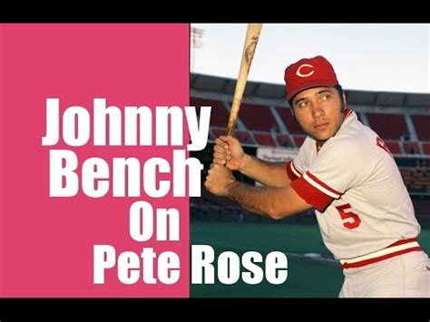 johnny bench and pete rose johnny bench on pete rose youtube