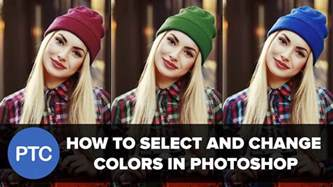 change color of image in photoshop how to select and change colors in photoshop