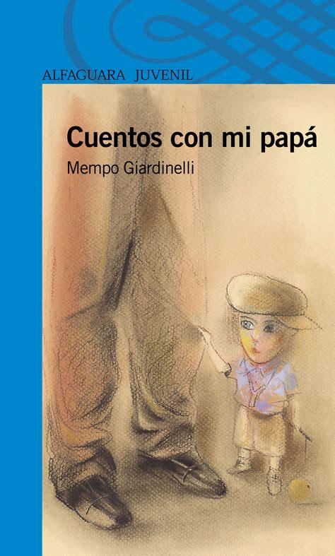 libro mi papa rese 241 a del libro cuentos con mi pap 225 de mempo giardinelli dayana