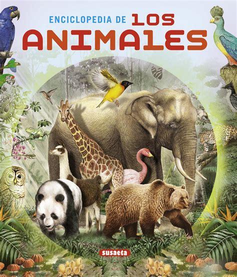 la enciclopedia de los did 225 cticos venta de libros susaeta ediciones enciclopedia de los animales