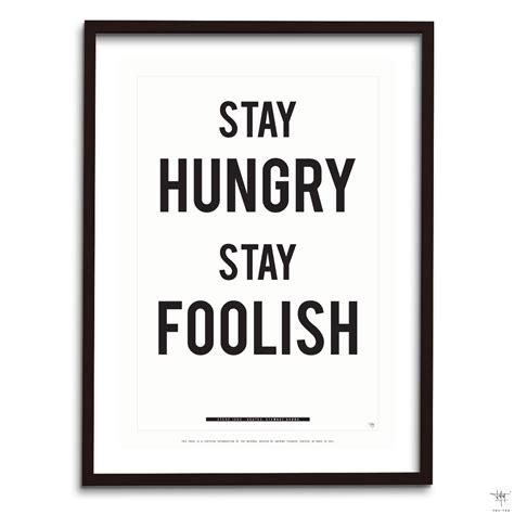 poster stay hungry stay foolish design quote by tes ted for hu2 design