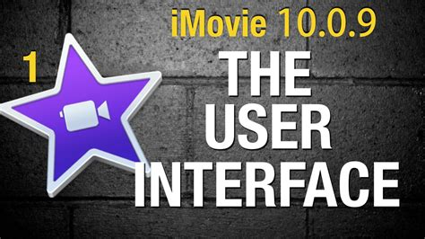 tutorial imovie 10 0 9 learning the imovie 10 0 7 interface tutorial 1 youtube