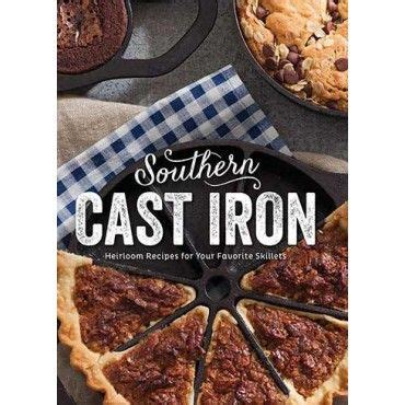 cast iron skillet cookbook 250 cast iron family recipes books 17 best images about food cast iron on