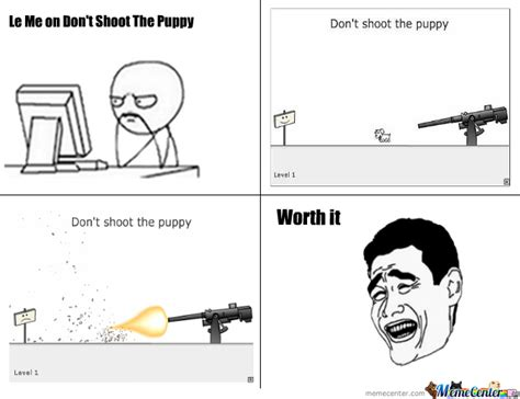 dont shoot the puppy don t shoot the puppy by hencho meme center