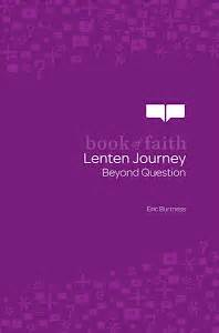 my lenten journey 2018 daily challenges questions and quotes to guide you through the holy season of lent books beyond question a 40 day lenten journey who touched me