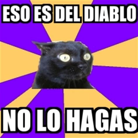 Memes Del Diablo - meme anxiety cat eso es del diablo no lo hagas 425939