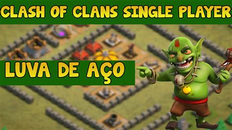 clash of clans single player clash of clans single player 31 luva de a 231 o youtube