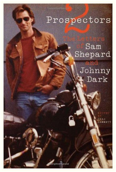 two prospectors the letters of sam shepard and johnny dark
