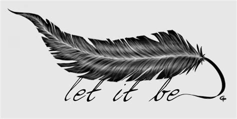 feather tattoo let it be let it be by foresa on deviantart