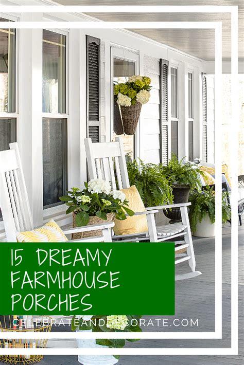 farmhouse porches 15 dreamy farmhouse porches celebrate decorate