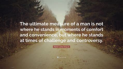 comfort of a man martin luther king jr quote the ultimate measure of a