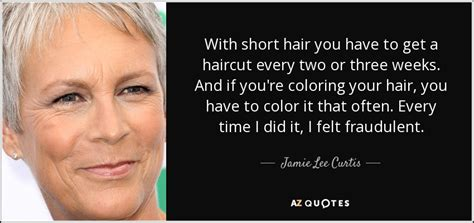 how to get jamie lee curtis hair color jamie lee curtis quote with short hair you have to get a