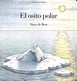 libro the polar bear explorers el osito polar little polar bear amazon es hans de beer agustin antreasyan libros