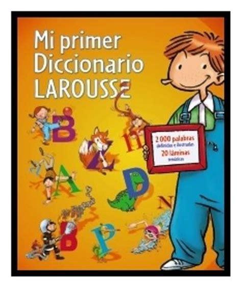 descargar mi primer larousse mi primer larousse de los quien libro de texto gratis mi primer diccionario larousse varios autores comprar libro en fnac es