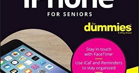 the senior dummies guide to iphone and tips and tricks how to feel smart while using apple phones and tablets senior dummies guides volume 5 books vinboisoft iphone for seniors for dummies 6th edition