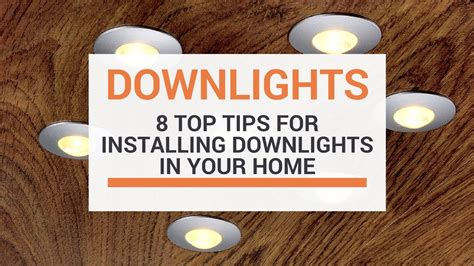 how to in lights 8 top tips when installing downlights in your home