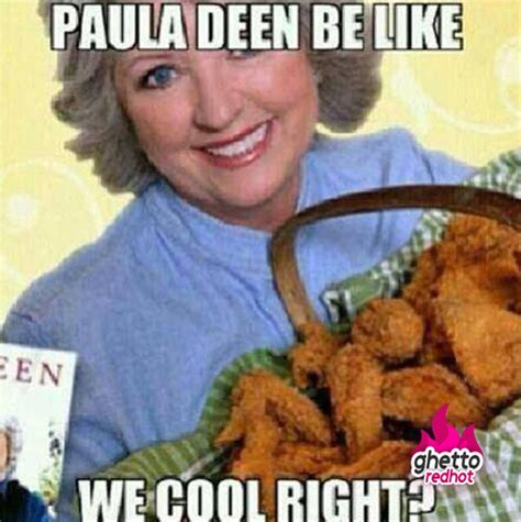 Paula Dean Meme - paula deen be like ghetto red hot