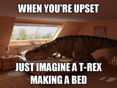 T Rex Bed Meme - 15 instant moodlifters live love work