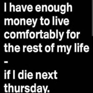 live life comfortably funny money quotes kappit
