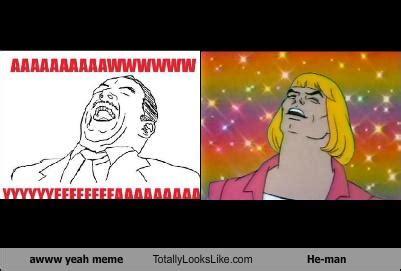 Heman Meme - awww yeah meme totally looks like he man randomoverload