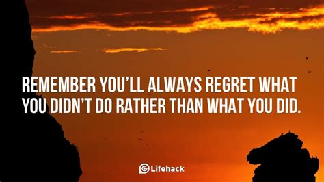 What Did You Will You by Remember You Ll Always Regret What You Didn T Do