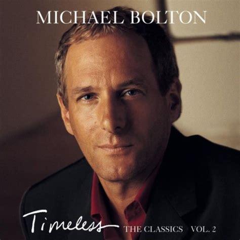 Album Kaset Pita Michael Bolton Timeless The Classics 1992 timeless the classics vol 2 michael bolton mp3 buy tracklist