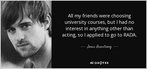 Denies Anything Other Than Friendship by Top 8 Quotes By Jonas Armstrong A Z Quotes