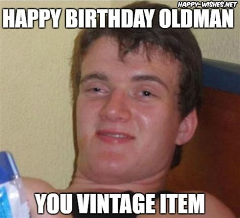 Happy Birthday Old Man Meme - happy birthday old man funny memes wishes happy wishes