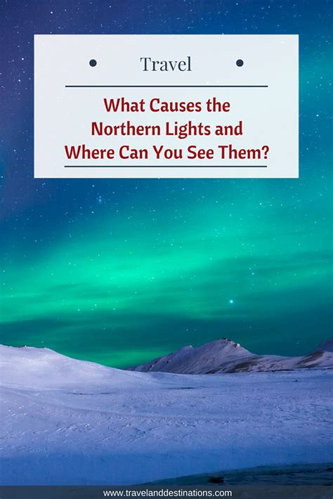 Can You See Them what causes the northern lights and where can you see them